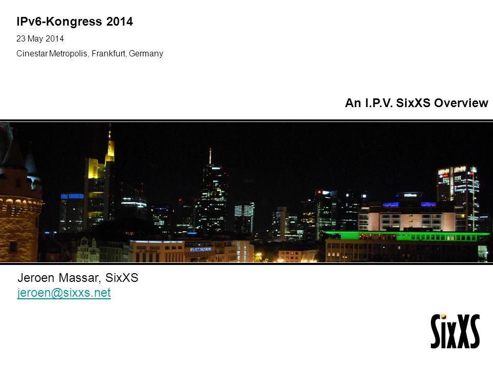 IPv6-Kongress 2014 23 May 2014 Cinestar Metropolis, Frankfurt, Germany IPv6 Golden Networks Jeroen Massar, SixXS jeroen@sixxs.net An I.P.V.