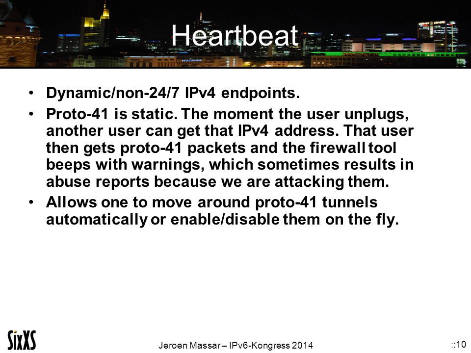 Jeroen Massar – IPv6-Kongress 2014 ::10 Heartbeat Dynamic/non-24/7 IPv4 endpoints.