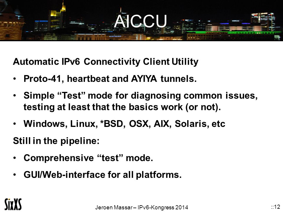 """Jeroen Massar – IPv6-Kongress 2014 ::12 AICCU Automatic IPv6 Connectivity Client Utility Proto-41, heartbeat and AYIYA tunnels. Simple """"Test"""" mode for"""