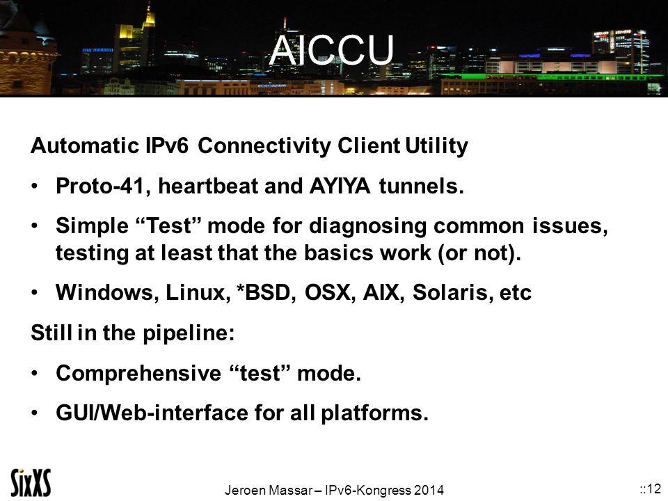 Jeroen Massar – IPv6-Kongress 2014 ::12 AICCU Automatic IPv6 Connectivity Client Utility Proto-41, heartbeat and AYIYA tunnels.
