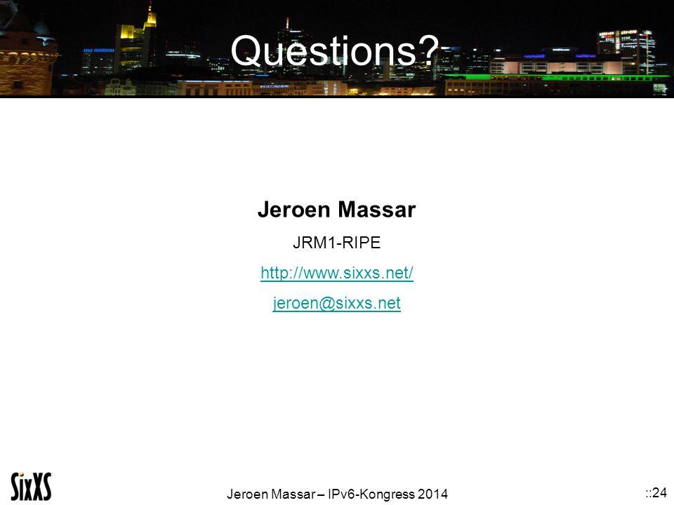 Jeroen Massar – IPv6-Kongress 2014 ::24 Questions? Jeroen Massar JRM1-RIPE http://www.sixxs.net/ jeroen@sixxs.net