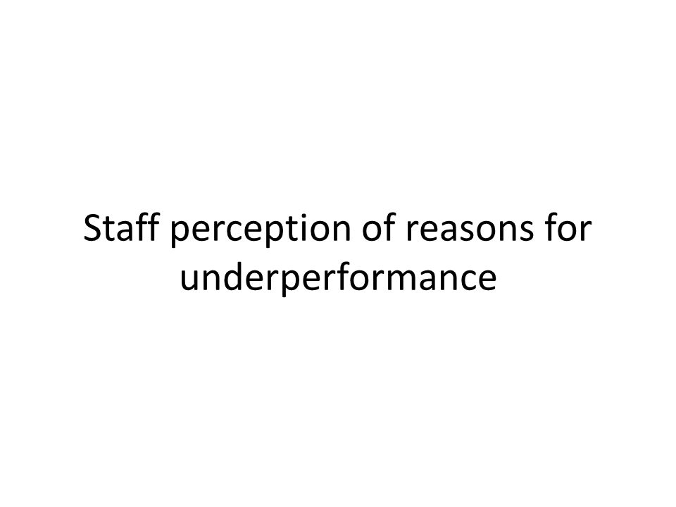 Staff perception of reasons for underperformance