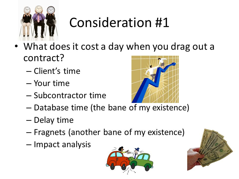 Consideration #1 What does it cost a day when you drag out a contract.