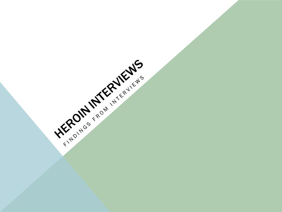 HEROIN INTERVIEWS FINDINGS FROM INTERVIEWS