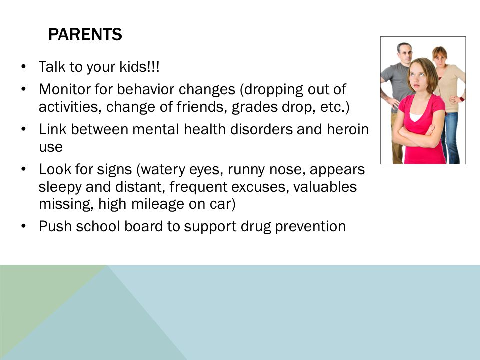PARENTS Talk to your kids!!! Monitor for behavior changes (dropping out of activities, change of friends, grades drop, etc.) Link between mental healt