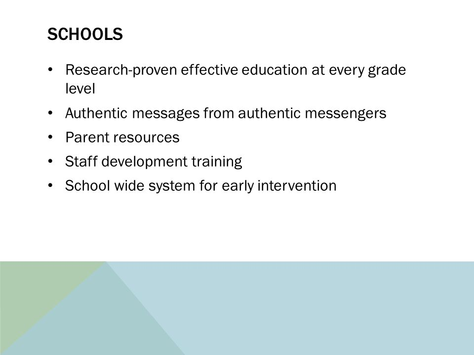 SCHOOLS Research-proven effective education at every grade level Authentic messages from authentic messengers Parent resources Staff development train