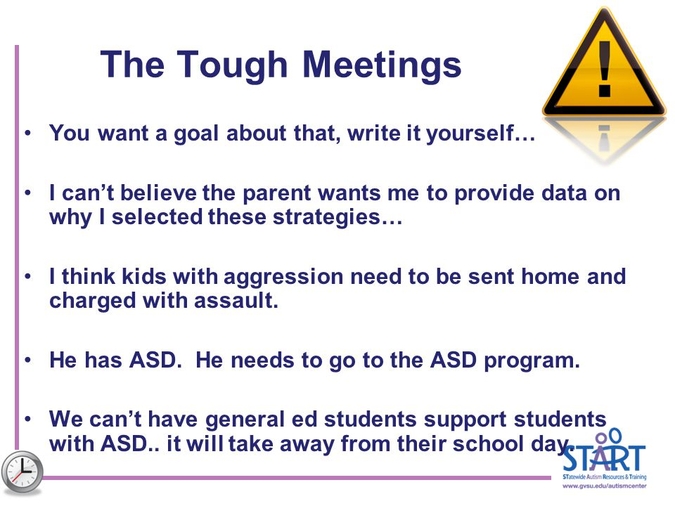 The Tough Meetings You want a goal about that, write it yourself… I can't believe the parent wants me to provide data on why I selected these strategi