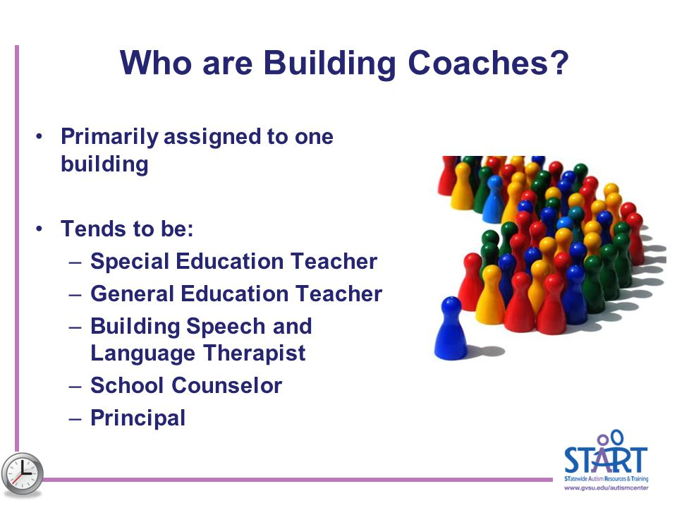 Who are Building Coaches? Primarily assigned to one building Tends to be: –Special Education Teacher –General Education Teacher –Building Speech and L
