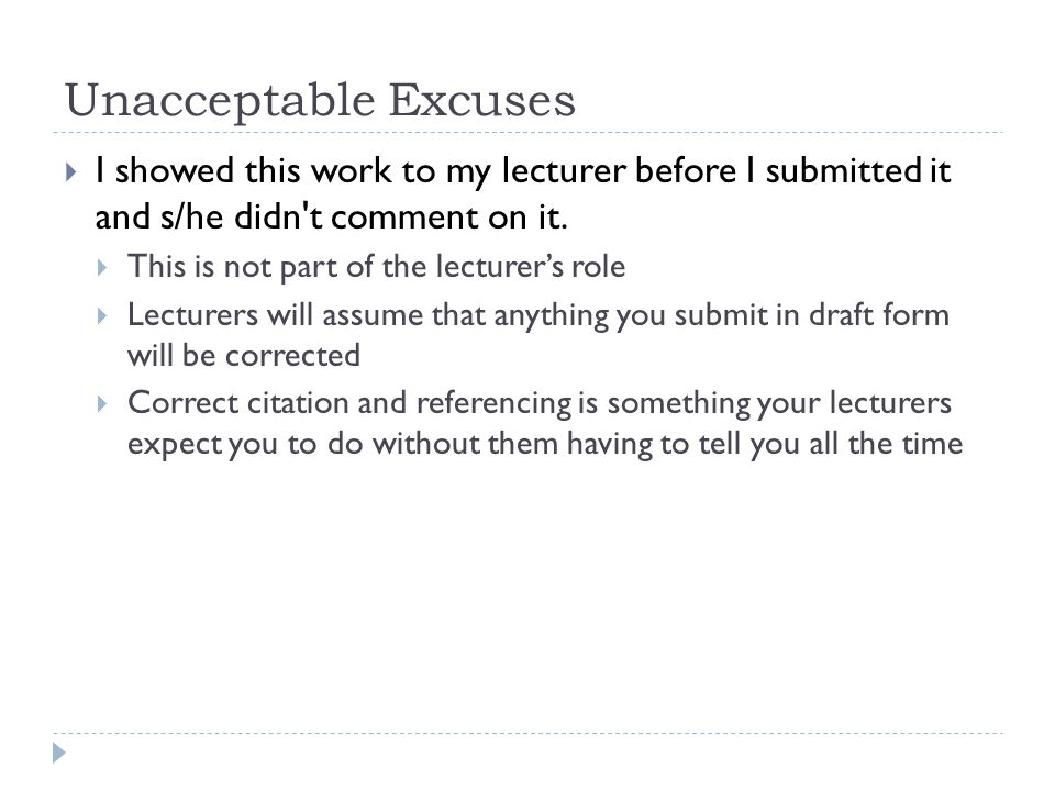 Unacceptable Excuses  I showed this work to my lecturer before I submitted it and s/he didn't comment on it.  This is not part of the lecturer's rol