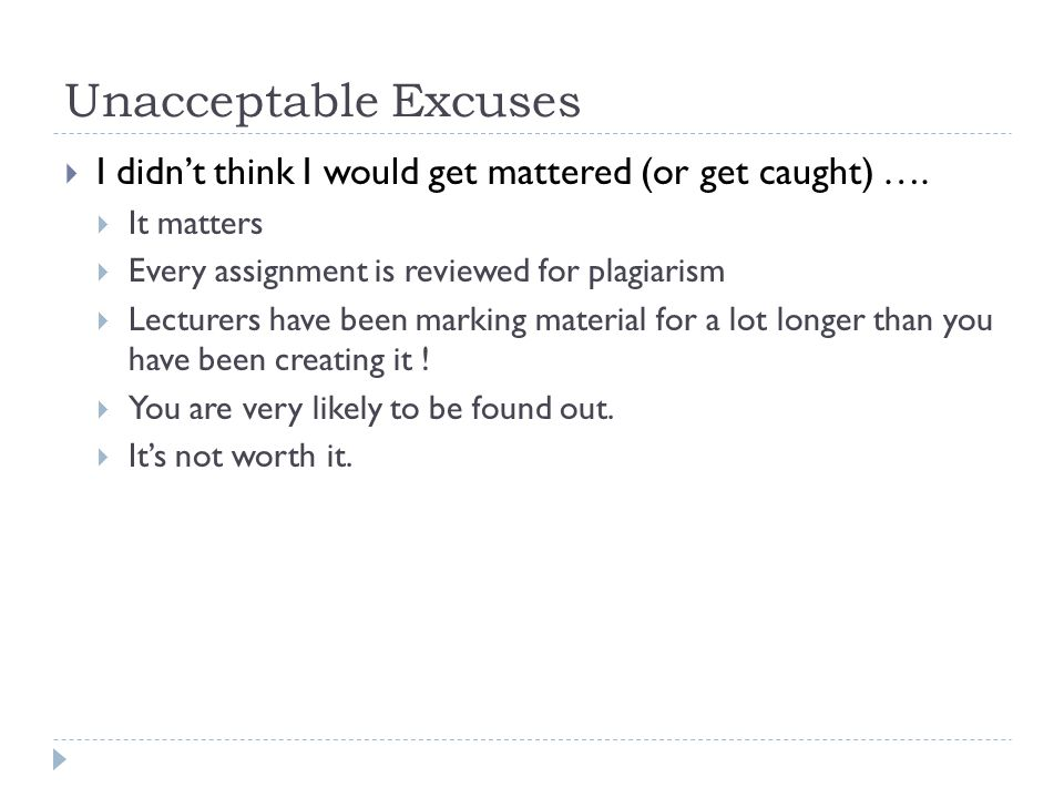 Unacceptable Excuses  I didn't think I would get mattered (or get caught) ….