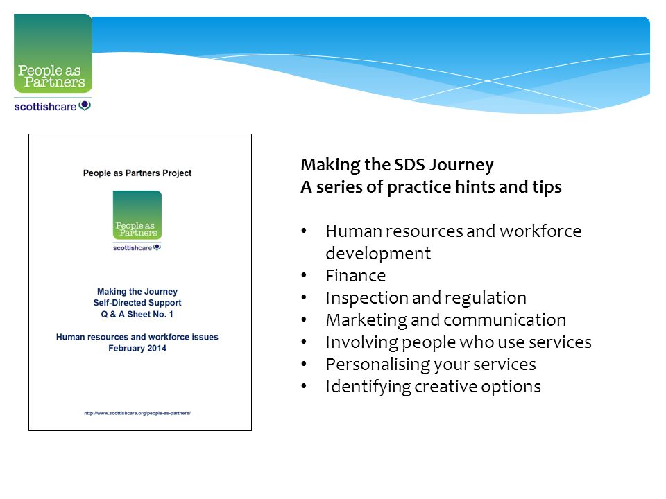 Making the SDS Journey A series of practice hints and tips Human resources and workforce development Finance Inspection and regulation Marketing and c