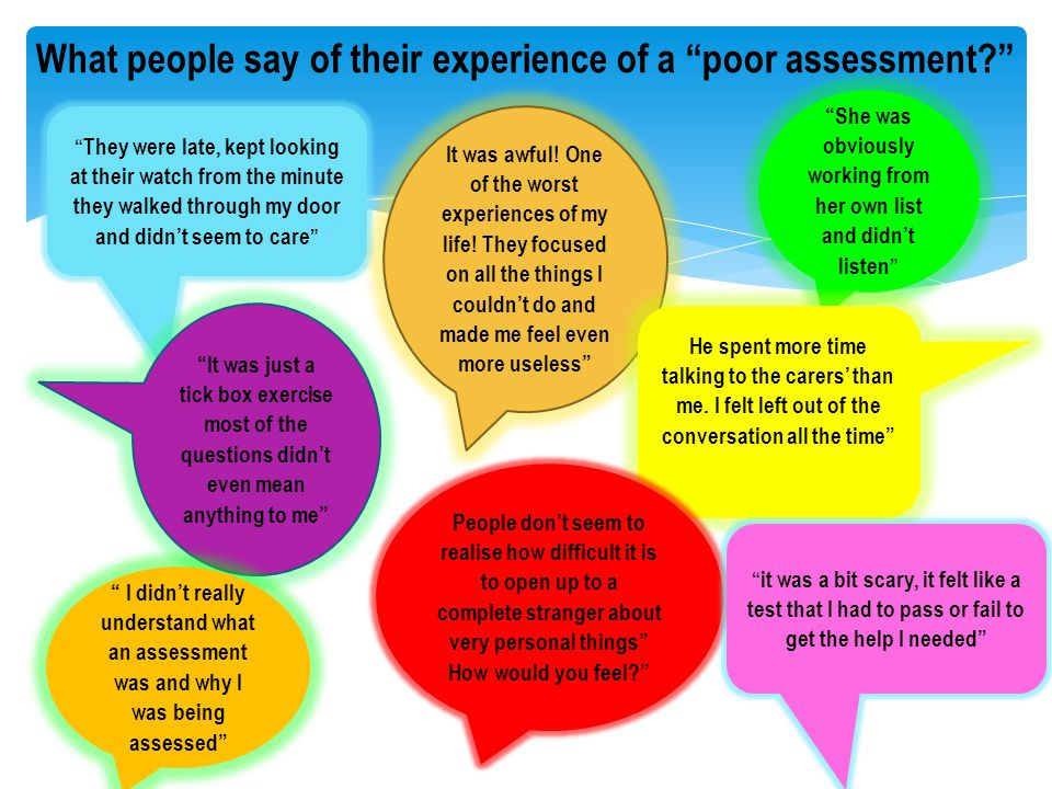 "What people say of their experience of a ""poor assessment?"" "" They were late, kept looking at their watch from the minute they walked through my door"
