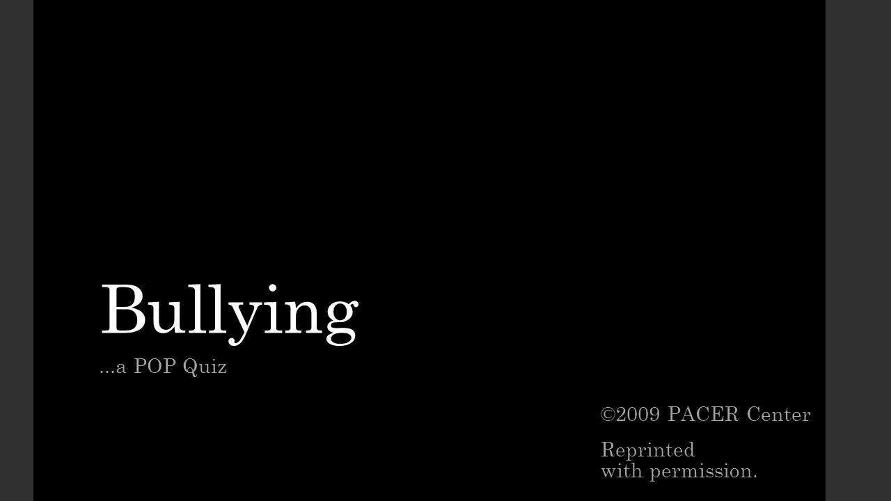 Bullying...a POP Quiz ©2009 PACER Center Reprinted with permission.