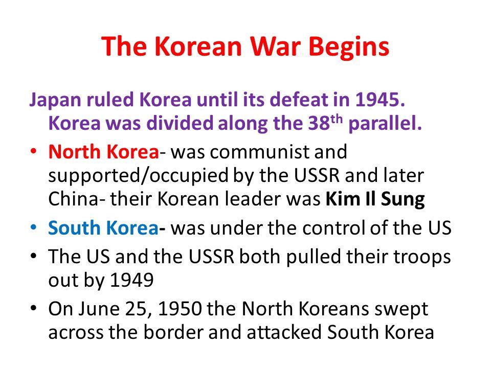 The Korean War Begins Japan ruled Korea until its defeat in 1945.