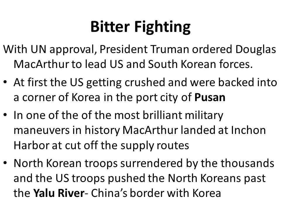 Bitter Fighting With UN approval, President Truman ordered Douglas MacArthur to lead US and South Korean forces.