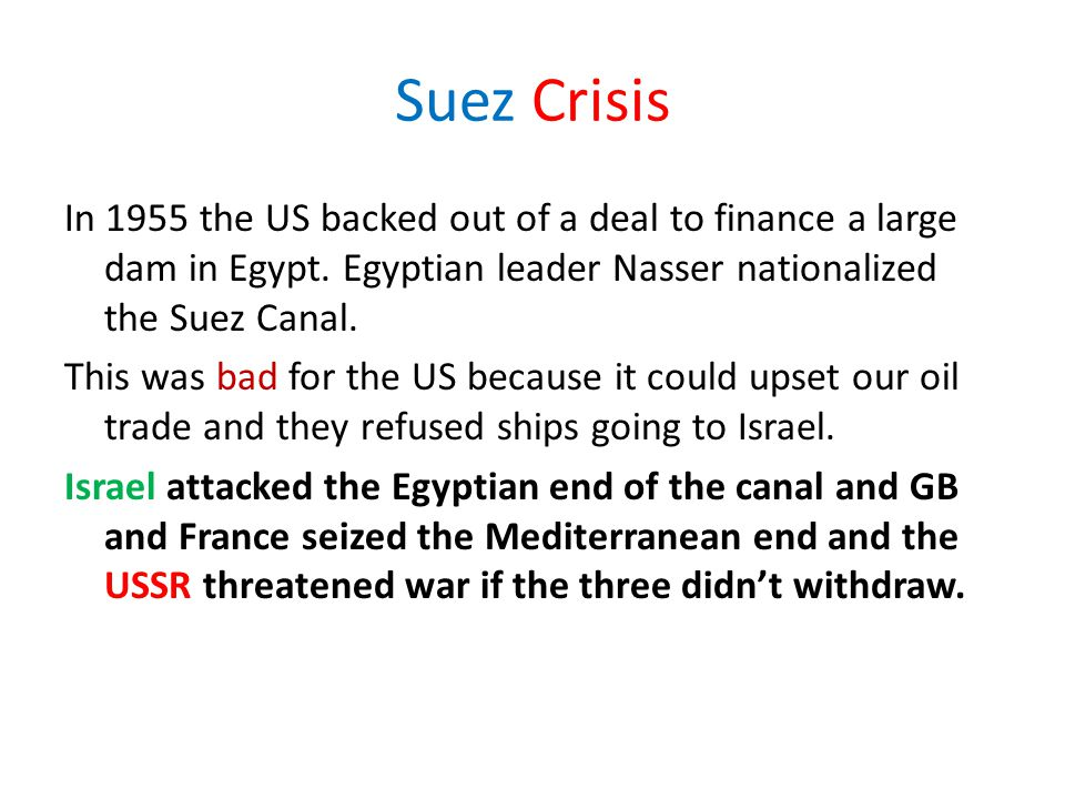 Suez Crisis In 1955 the US backed out of a deal to finance a large dam in Egypt.