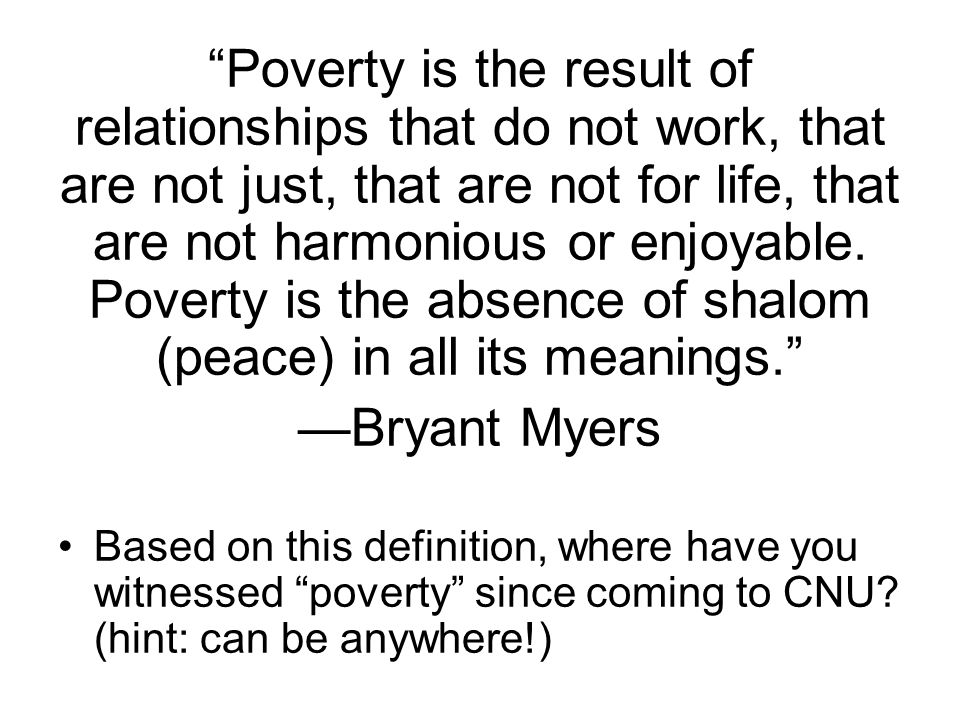 Poverty is the result of relationships that do not work, that are not just, that are not for life, that are not harmonious or enjoyable.