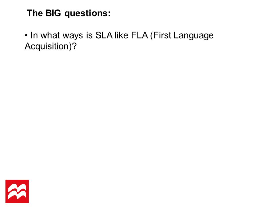 In what ways is SLA like FLA (First Language Acquisition)