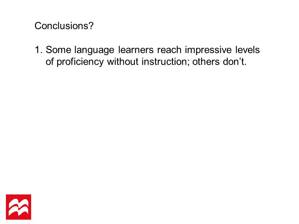 1.Some language learners reach impressive levels of proficiency without instruction; others don't.