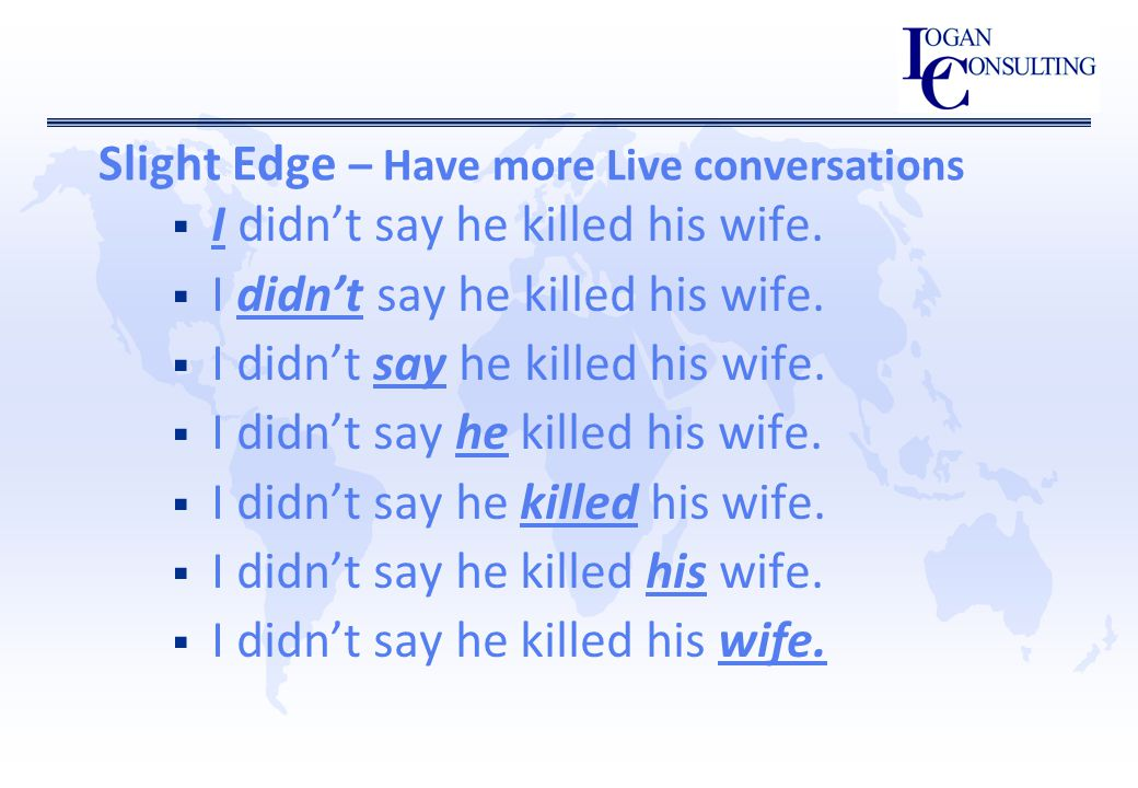 Slight Edge – Have more Live conversations  I didn't say he killed his wife.