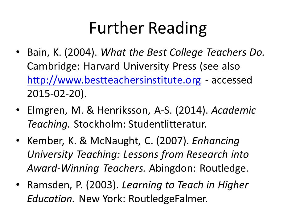 Further Reading Bain, K. (2004). What the Best College Teachers Do.