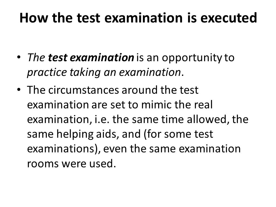How the test examination is executed The test examination is an opportunity to practice taking an examination.