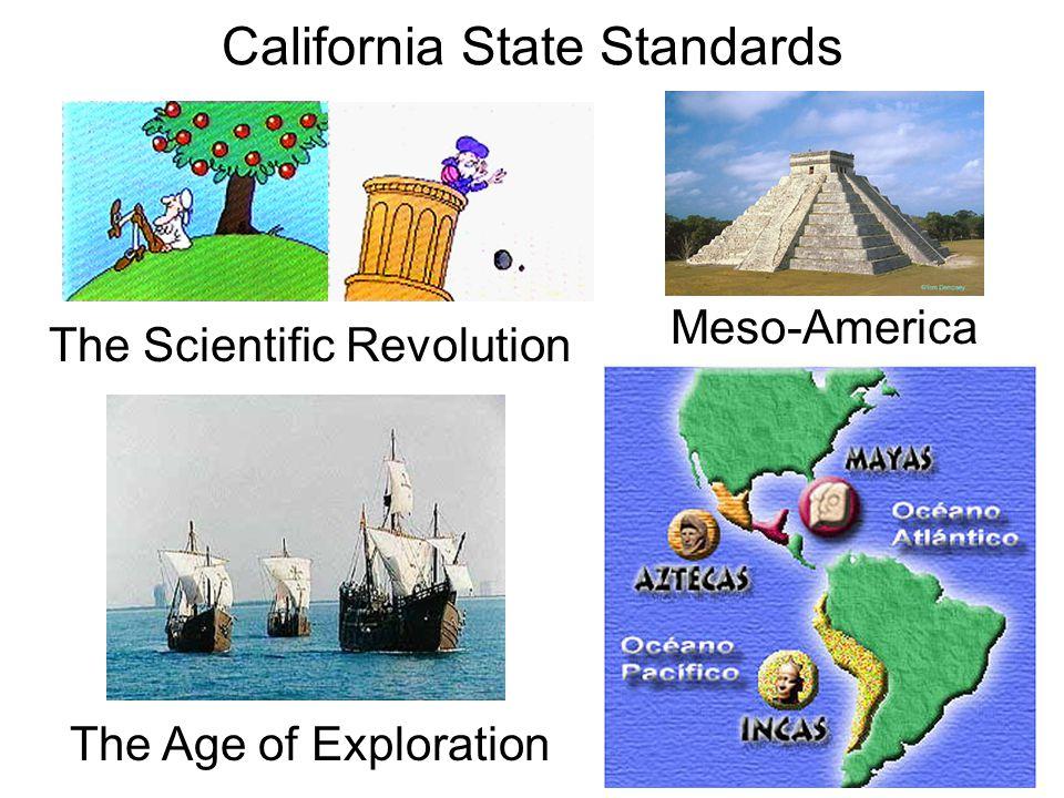 California State Standards The Scientific Revolution The Age of Exploration Meso-America
