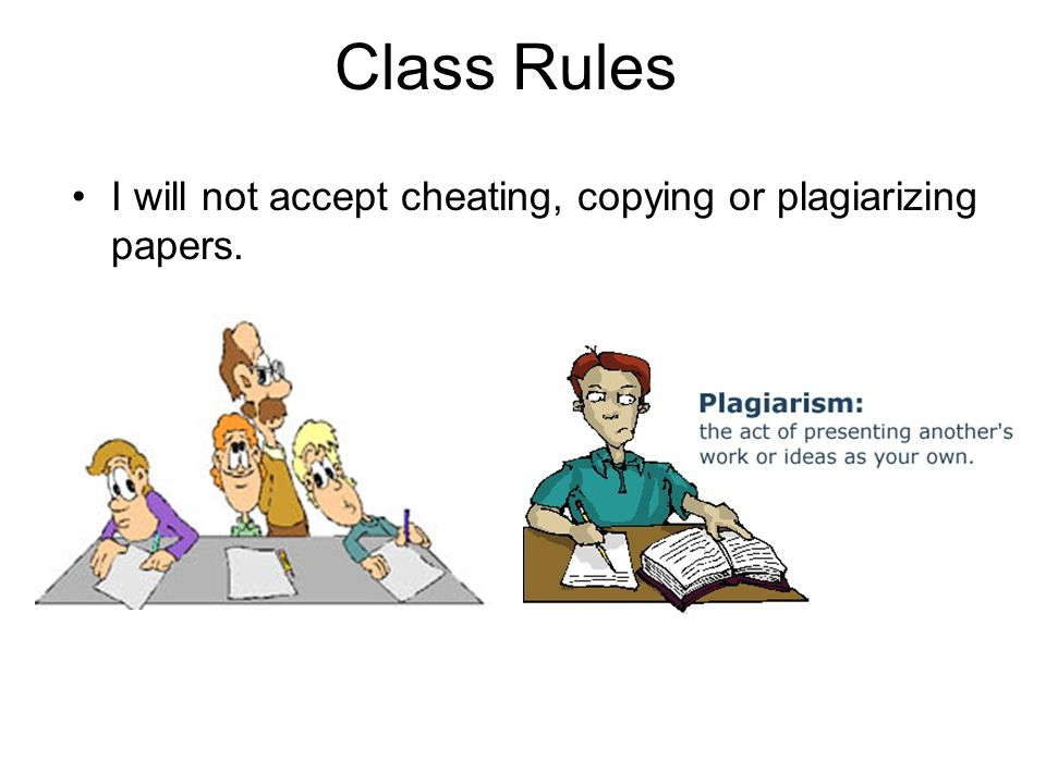 Class Rules Don't cheat or help others to cheat Keep your promises Don't lie Admit when you've done something wrong