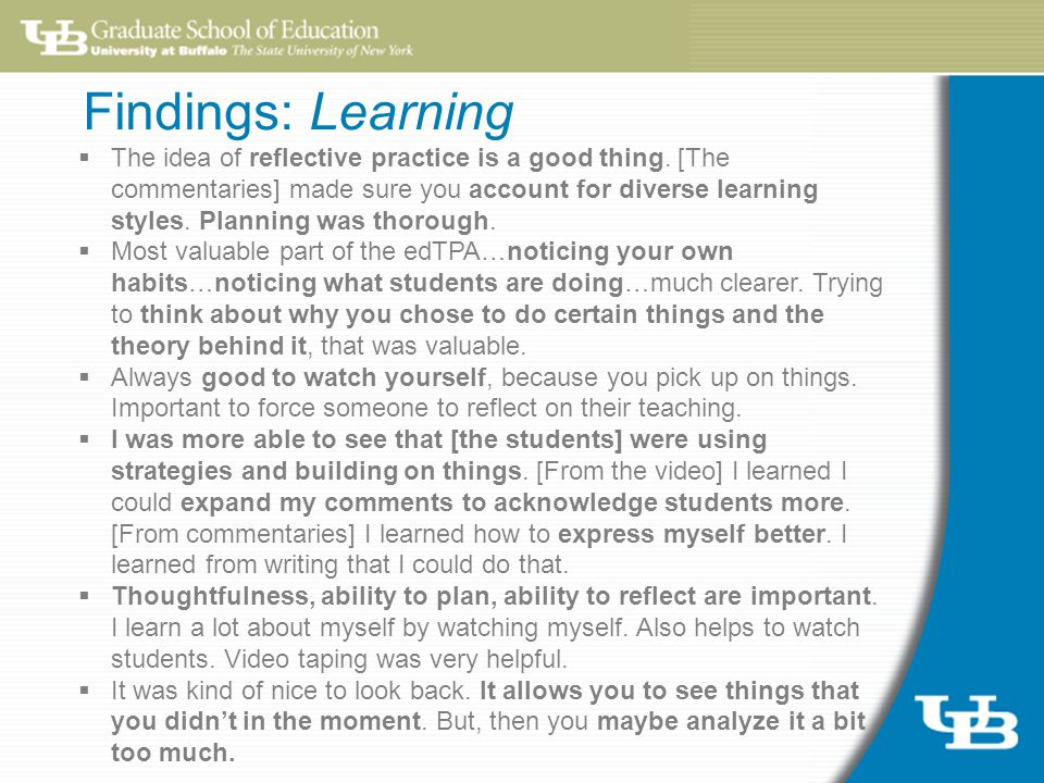 Findings: Learning  The idea of reflective practice is a good thing.