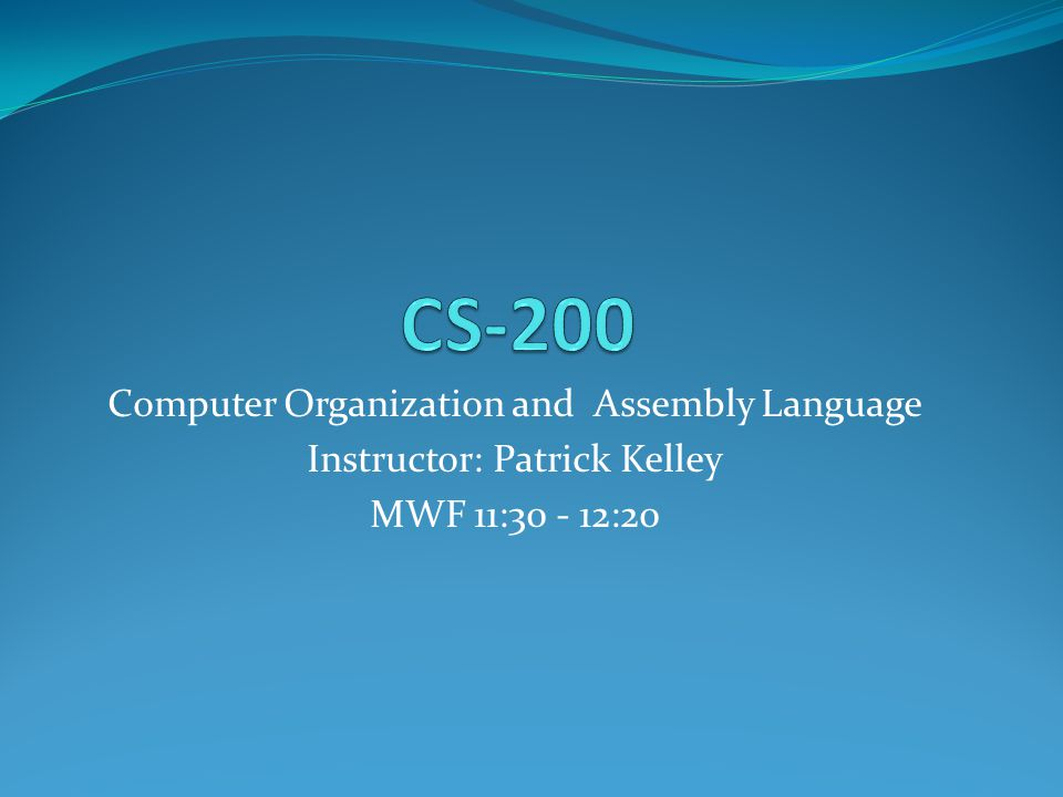 Computer Organization and Assembly Language Instructor: Patrick Kelley MWF 11:30 - 12:20