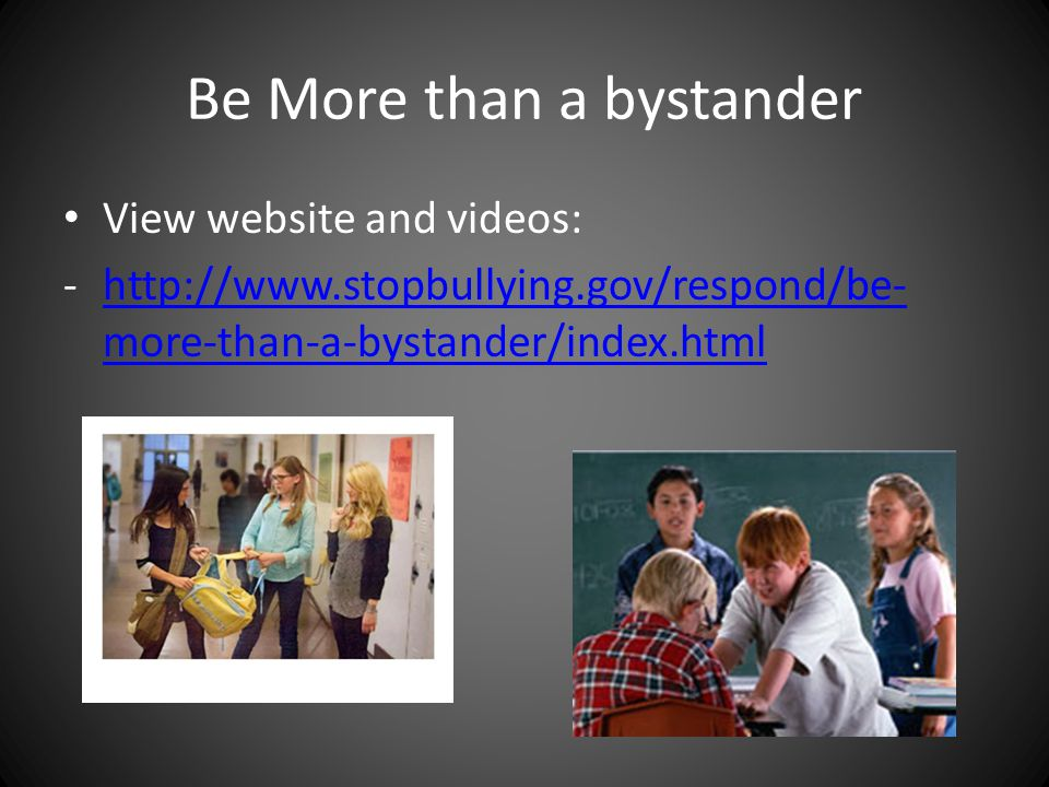 Be More than a bystander View website and videos: -  more-than-a-bystander/index.htmlhttp://  more-than-a-bystander/index.html