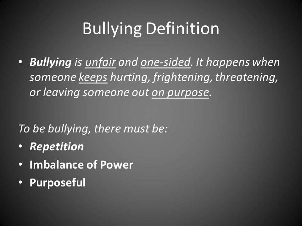 Bullying Definition Bullying is unfair and one-sided.