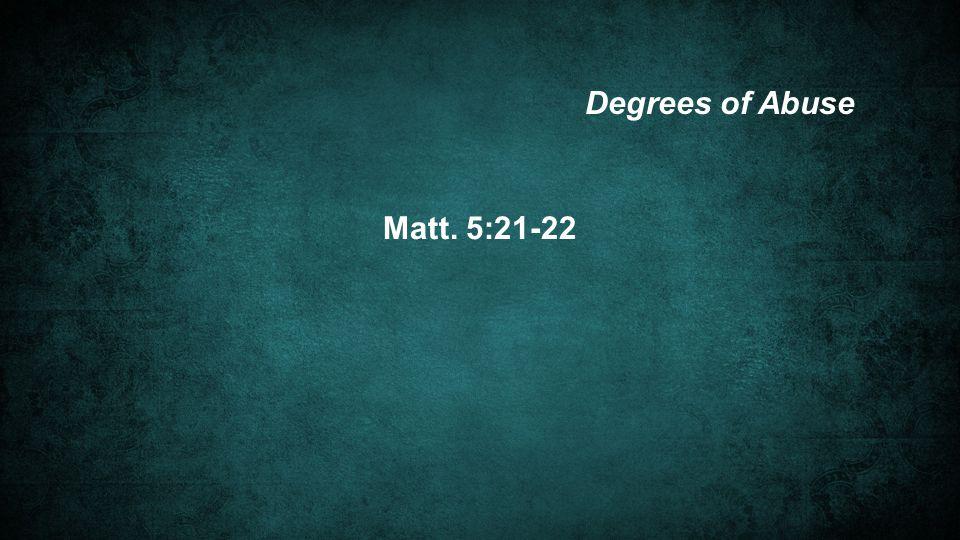 Matt. 5:21-22 Degrees of Abuse