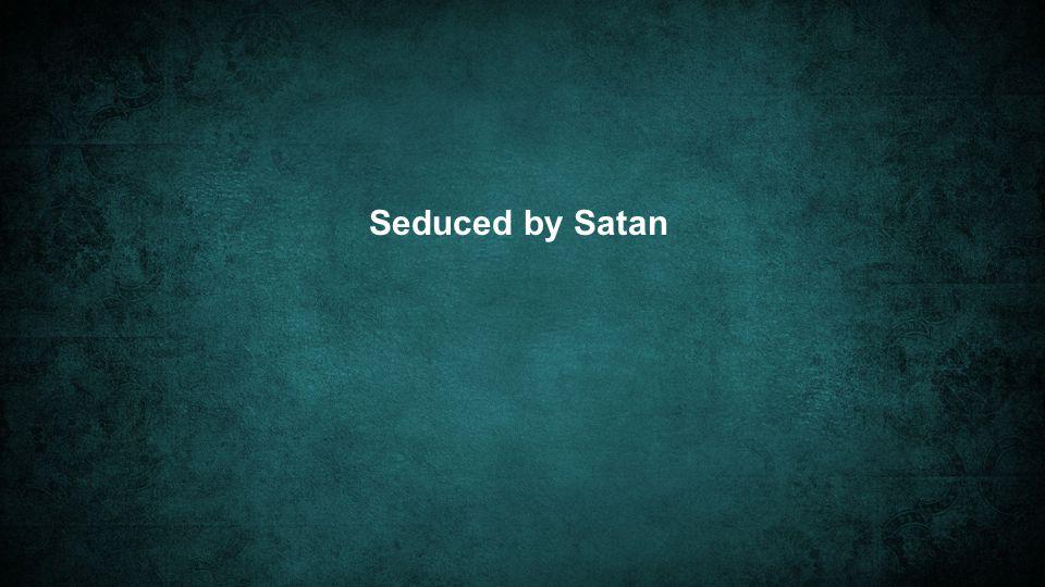 Seduced by Satan