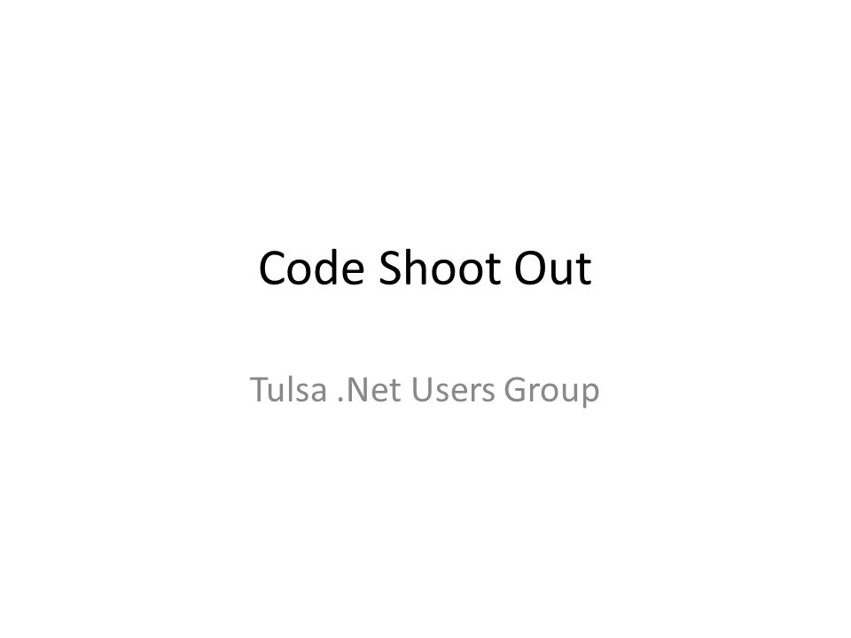 Code Shoot Out Tulsa.Net Users Group