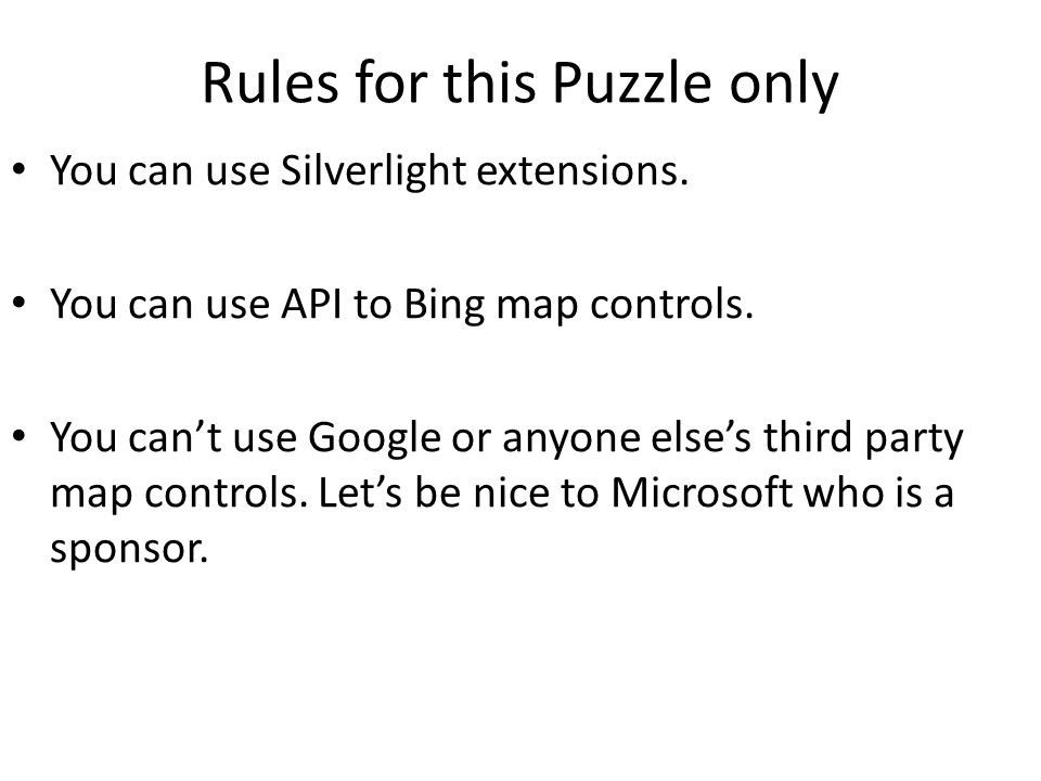Rules for this Puzzle only You can use Silverlight extensions.