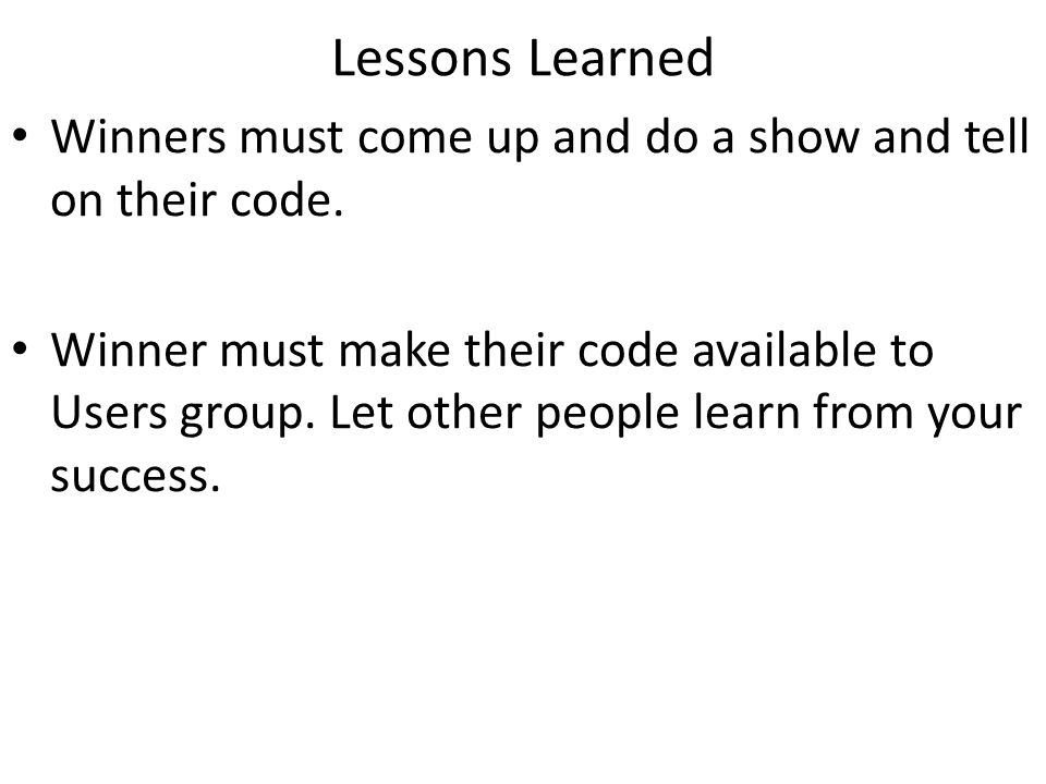 Lessons Learned Winners must come up and do a show and tell on their code.