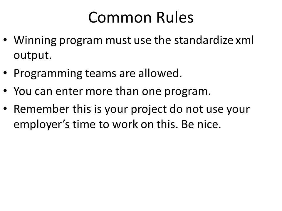 Common Rules Winning program must use the standardize xml output.