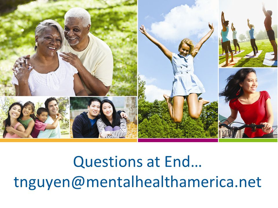 Questions at End… tnguyen@mentalhealthamerica.net