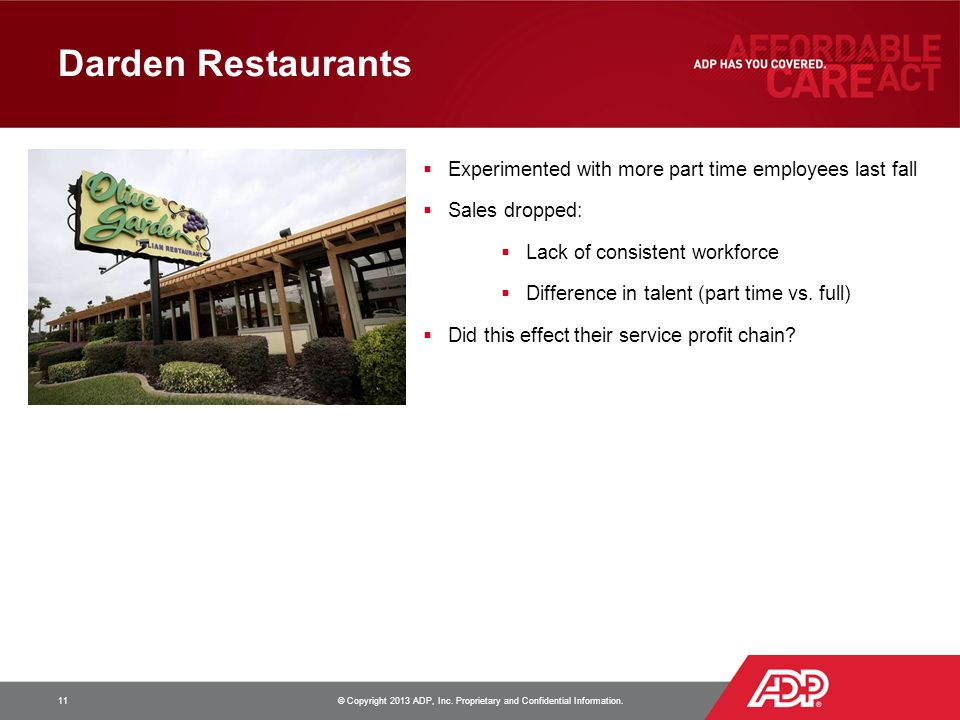 Darden Restaurants  Experimented with more part time employees last fall  Sales dropped:  Lack of consistent workforce  Difference in talent (part time vs.