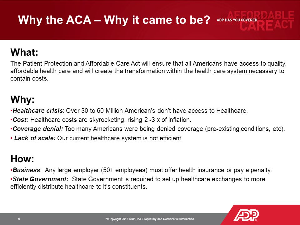 Why the ACA – Why it came to be? What: The Patient Protection and Affordable Care Act will ensure that all Americans have access to quality, affordabl