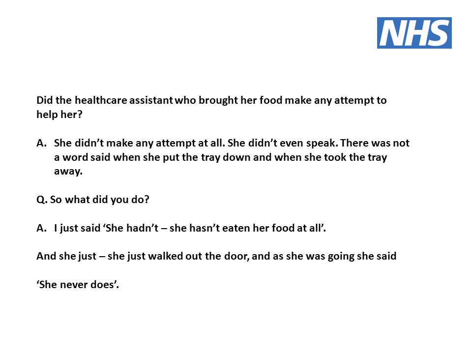 Did the healthcare assistant who brought her food make any attempt to help her.