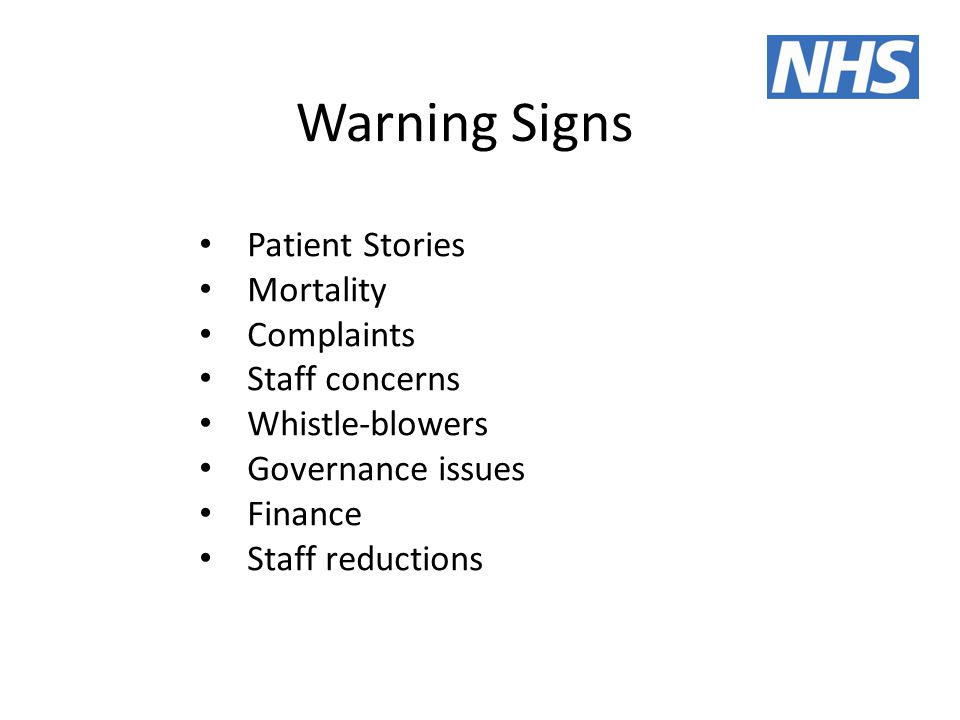 Warning Signs Patient Stories Mortality Complaints Staff concerns Whistle-blowers Governance issues Finance Staff reductions