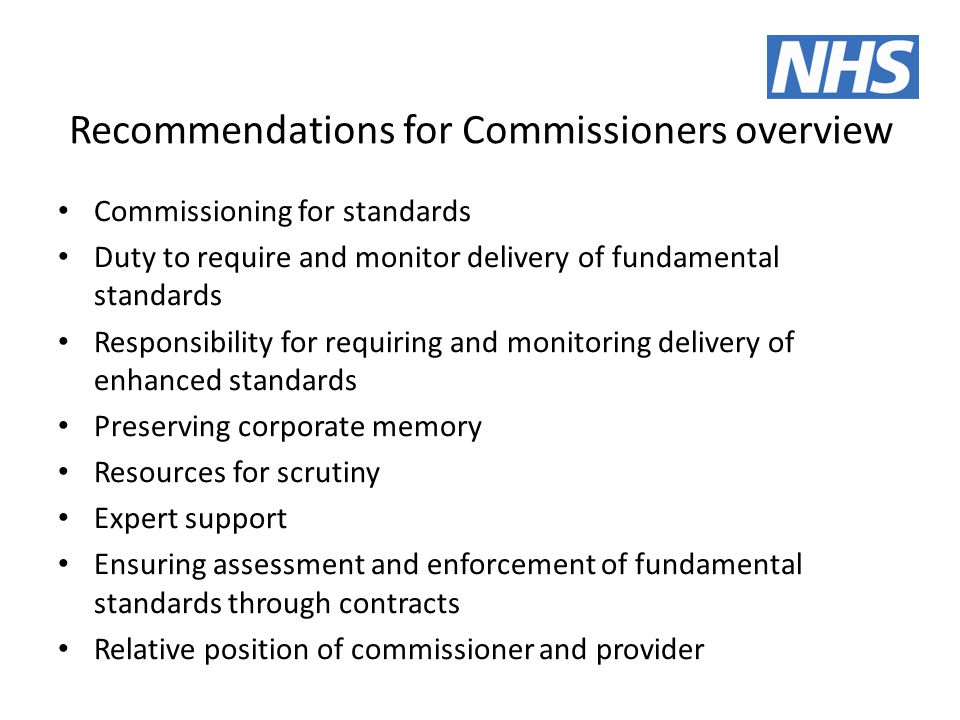Recommendations for Commissioners overview Commissioning for standards Duty to require and monitor delivery of fundamental standards Responsibility fo
