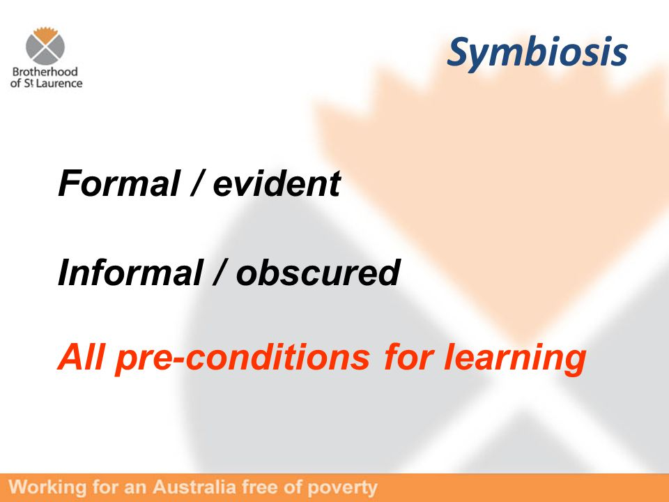 Formal / evident Informal / obscured All pre-conditions for learning Symbiosis