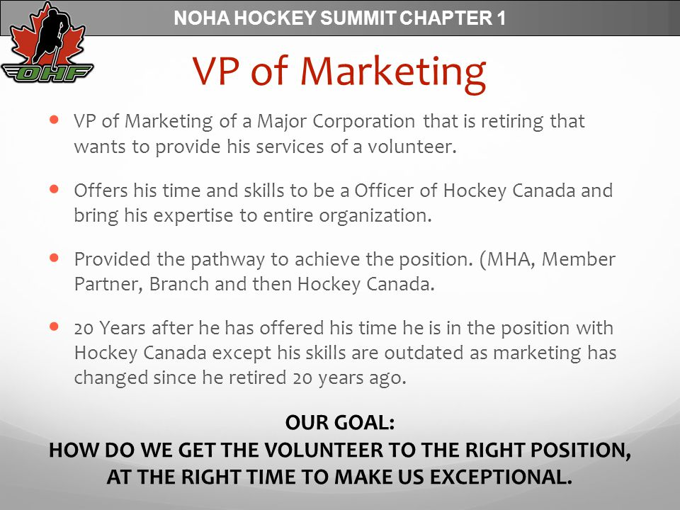 NOHA HOCKEY SUMMIT CHAPTER 1 VP of Marketing VP of Marketing of a Major Corporation that is retiring that wants to provide his services of a volunteer.