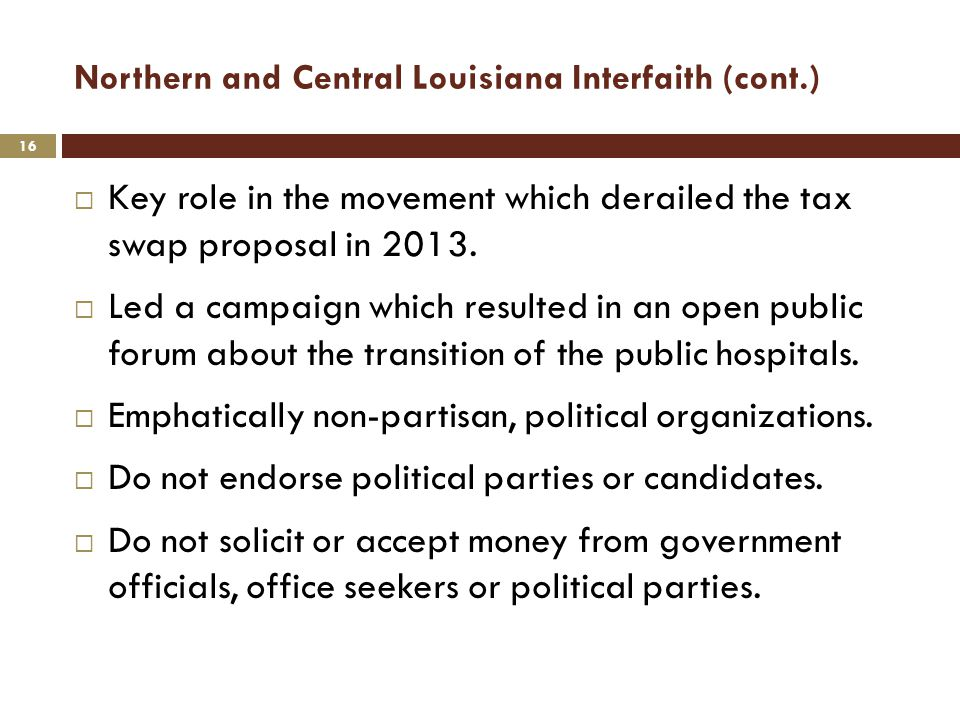 Northern and Central Louisiana Interfaith (cont.)  Key role in the movement which derailed the tax swap proposal in 2013.