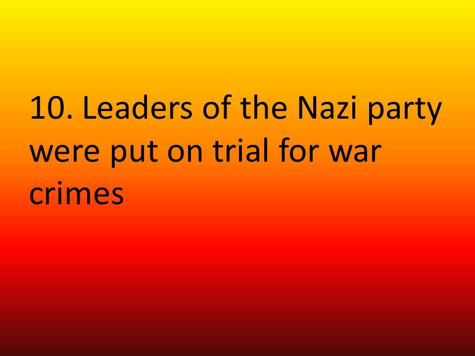 10. Leaders of the Nazi party were put on trial for war crimes
