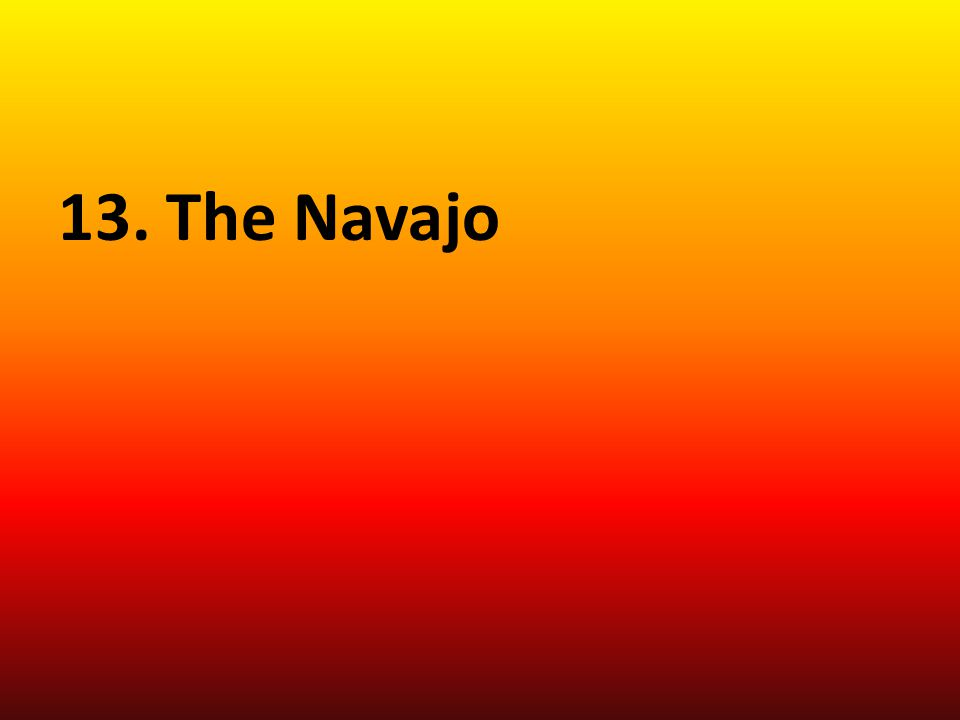 13. The Navajo