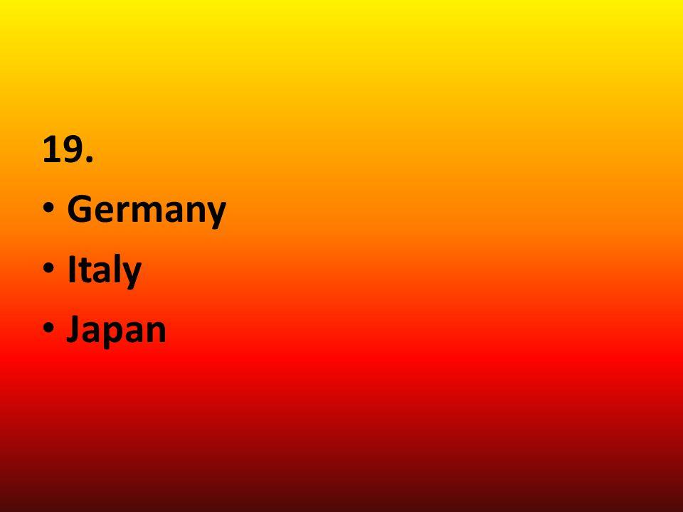 19. Germany Italy Japan